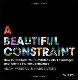 A Beautiful Constraint: How to Transform Your Limitations Into Advantages and Why It's Everyone's Business
