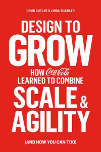 Design to Grow: How Coca-Cola Learned to Combine Scale and Agility