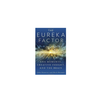 The Eureka Factor: Aha Moments, Creative Insight, and the Brain